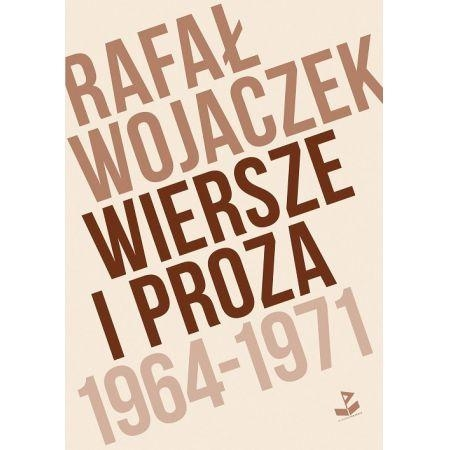 WIERSZE I PROZA 1964-1971 RAFAŁ WOJACZEK