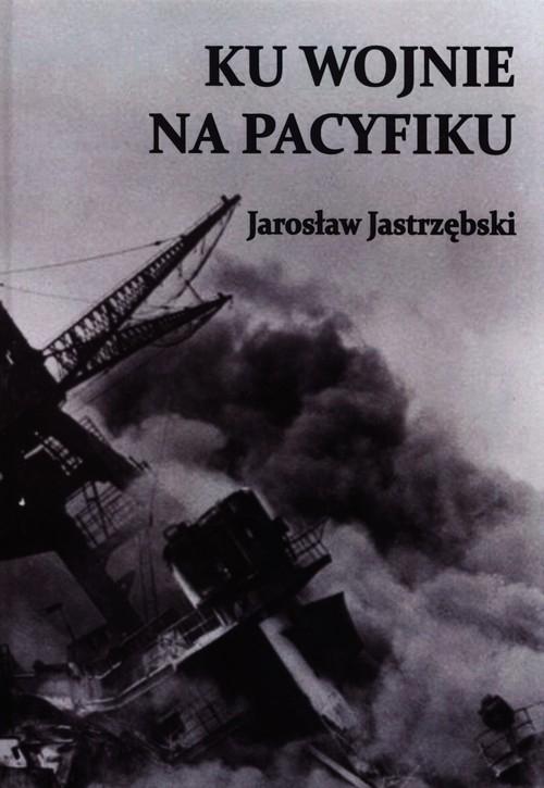 Ku wojnie na Pacyfiku Jastrzębski Jarosław