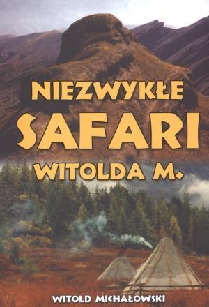 Niezwykłe safari Witolda M Michałowski Witold