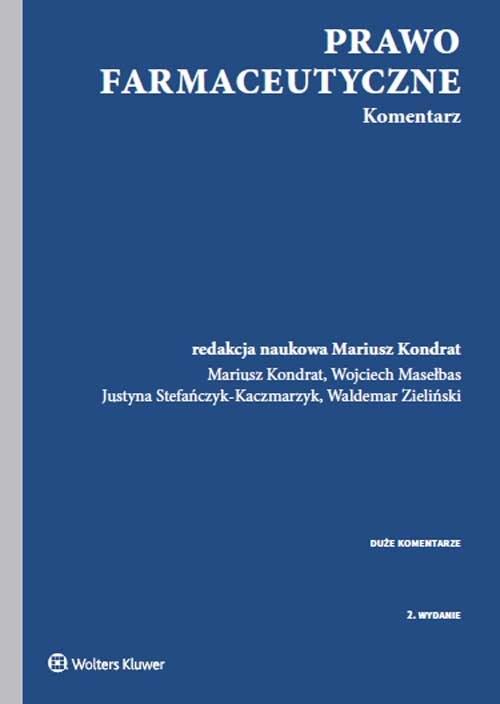 Prawo farmaceutyczne Komentarz Kondrat Mariusz, Masełbas Wojciech, Stefańczyk-Kaczmarzyk Justyna, Zieliński Waldemar