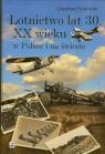 Lotnictwo lat 30 XX wieku w Polsce i na świecie  Pawłowski Tymoteusz
