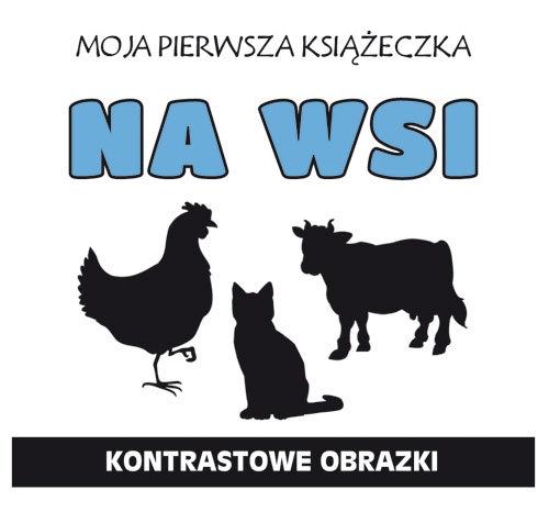 Moja pierwsza książeczka Na wsi Kontrastowe obrazki Myślak Monika, Gąska Dagmara