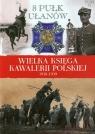 Wielka Księga Kawalerii Polskiej 1918-1939 Tom 11