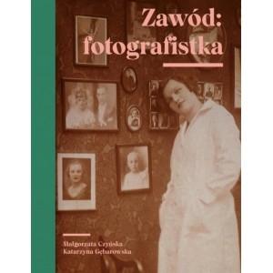 Zawód fotografistka Czyńska Małgorzata, Gębarowska Katarzyna