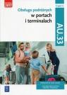 Obsługa podróżnych w portach i terminalach. Kwalifikacja AU.33. Część 2. Podręcznik do nauki zawodu technik eksploatacji portów i terminali