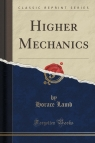 Higher Mechanics (Classic Reprint)