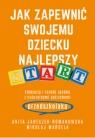 Jak zapewnić swojemu dziecku najlepszy start Mikołaj Marcela, Anita Janeczek-Romanowska