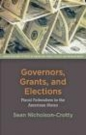 Governors, Grants, and Elections Sean Nicholson-Crotty