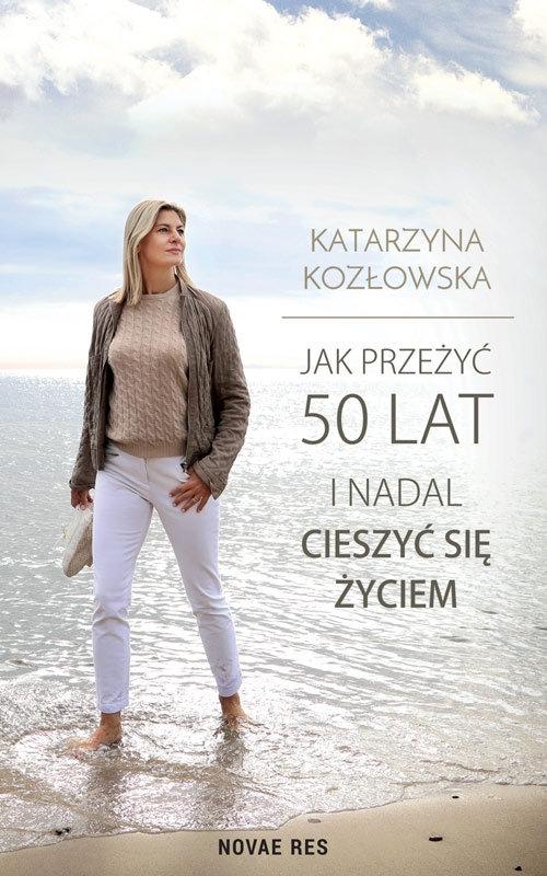 Jak przeżyć 50 lat i nadal cieszyć się życiem Kozłowska Katarzyna