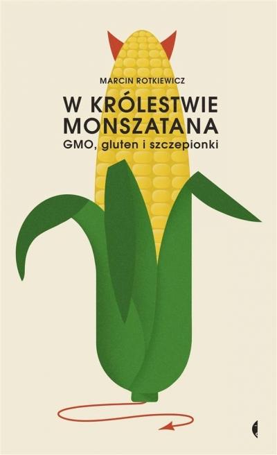 W królestwie Monszatana. GMO, gluten i szczepionki (Uszkodzona okładka) Marcin Rotkiewicz