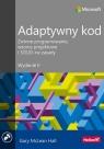 Adaptywny kod Zwinne programowanie wzorce projektowe i SOLID-ne zasady. Wydanie Gary McLean Hall