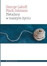 Metafory w naszym życiu Lakoff George, Johnson Mark