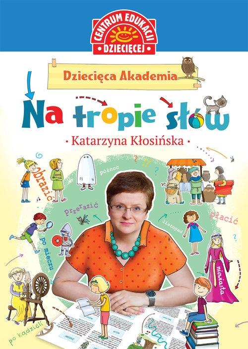 Dziecięca Akademia Na tropie słów Kłosińska Katarzyna