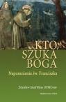 Kto szuka Boga Napomnienia św. Franciszka Kijas Zdzisław Józef