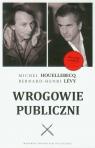 Wrogowie publiczni Houellebecq Michel, Levy Bernard-Henri