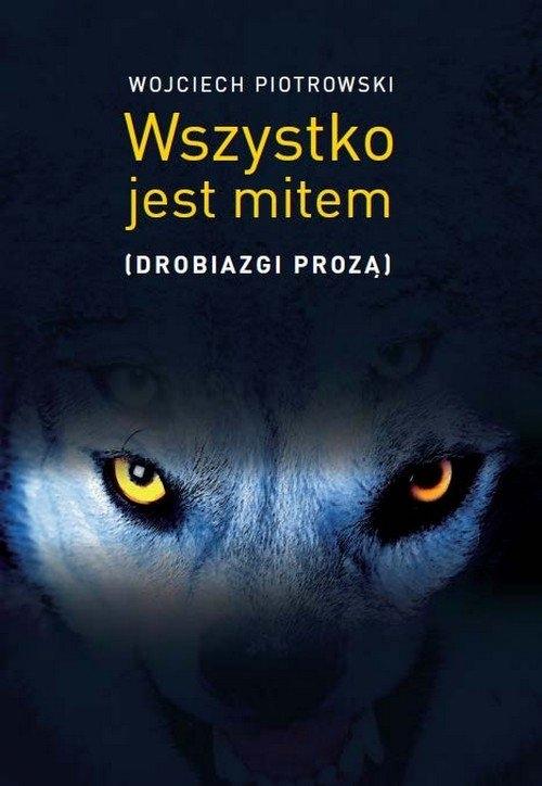 Wszystko jest mitem Piotrowski Wojciech