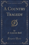 A Country Tragedy (Classic Reprint)