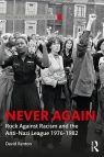 Never Again Rock Against Racism and the Anti-Nazi League 1976-1982 Renton David