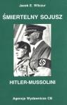 Śmiertelny sojusz Hitler - Mussolini  Wilczur Jacek E.