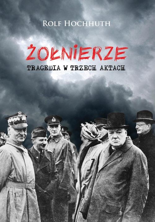 Żołnierze Tragedia w trzech aktach Hochhuth Rolf