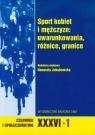 Człowiek i społeczeństwo XXXVI - 1 Sport kobiet i mężczyzn: uwarunkowania, różnice, granice