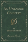 An Unknown Country (Classic Reprint) Author Unknown