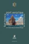 Fort Legnica Port Wrocław Stacja Literatura 25-lecie Biura Literackiego