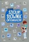 Szkolny słownik ortograficzny klasy 4-8 praca zbiorowa