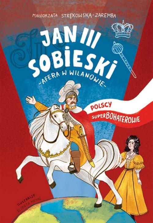 Jan III Sobieski Polscy superbohaterowie Strękowska-Zaremba Małgorzata