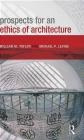 Prospects for an Ethics of Architecture Michael P. Levine, William M. Taylor