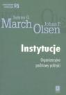 Instytucje Organizacyjne podstawy polityki  March James G., Olsen Johan P.