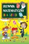 Słownik matematyczny dla dzieci Praca zbiorowa