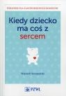 Kiedy dziecko ma coś z sercem Szczepański Wojciech