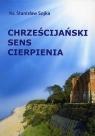 Chrześcijański sens cierpienia Stanisław Sojka