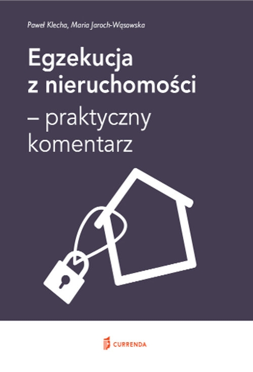 Egzekucja z nieruchomości - praktyczny komentarz Klecha Paweł, Jaroch-Wąsowska Maria