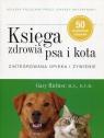 Księga zdrowia psa i kota Zintegrowana opieka i żywienie Richter Gary