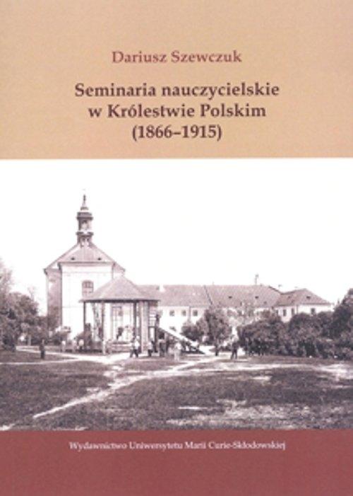 Seminaria nauczycielskie w Królestwie Polskim (1866-1915) Szewczuk Dariusz
