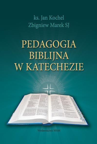 Pedagogia biblijna w katechezie Kochel Jan, Marek Zbigniew