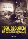 1968 Czołgiem na Czechosłowację  Oratowski Tadeusz