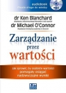 Zarządzanie przez wartości  (Audiobook)Jak sprawić, by osobiste Blanchard Ken, O?Connor Michael