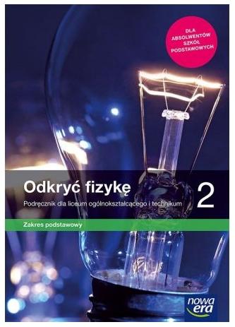 Odkryć fizykę 2. Podręcznik do fizyki dla liceum ogólnokształcącego i technikum. Zakres podstawowy Marcin Braun, Weronika Śliwa