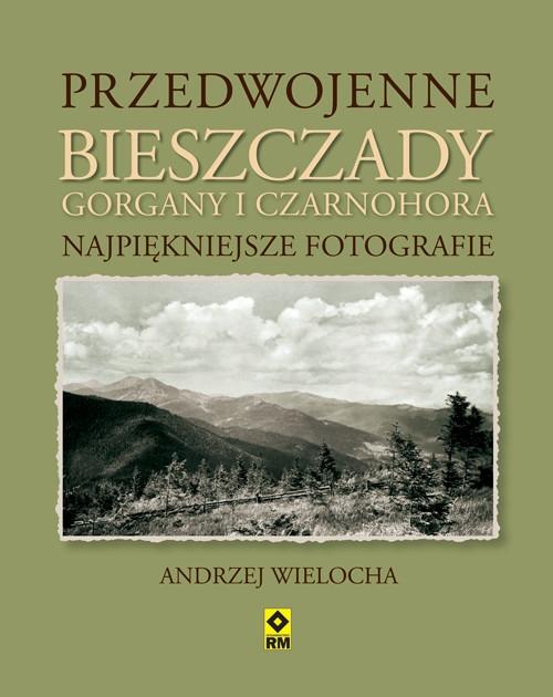 Przedwojenne Bieszczady Gorgany i Czarnohora Karpaty Wschodnie Wielocha Andrzej