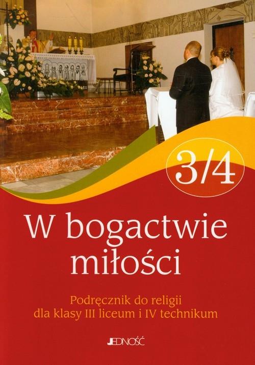 W bogactwie miłości. Klasa 3 Liceum, 4 Technikum - Podręcznik do religii Elżbieta Kondrak, ks. dr Jarosław Czerkawski, Bogusław Nosek