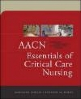 Aacn Essentials of Critical Care Nursing American Association of Critical-Care Nurses (AACN),  American Association of Critical-Care Nurses (AACN), Marianne Chulay
