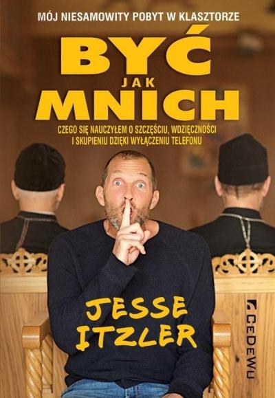 Być jak mnich - Mój niesamowity pobyt w klasztorze Jesse Itzler
