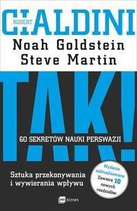 TAK! 60 sekretów nauki perswazji Cialdini Robert B., Goldstein Noah, Martin Steve