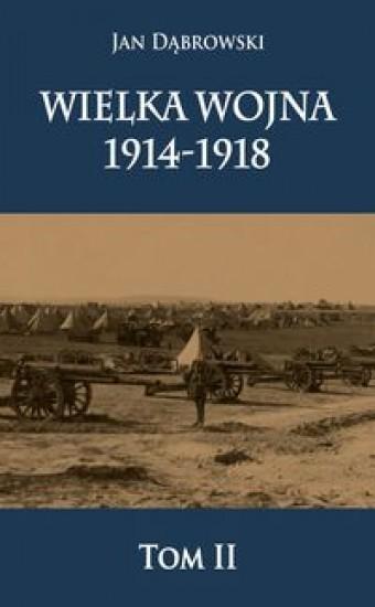 Wielka Wojna 1914-1918 Dąbrowski Jan