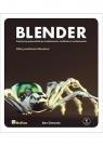 Blender Praktyczny przewodnik po modelowaniu, rzeźbieniu i renderowaniu