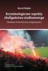 Kryminologiczne aspekty chuligaństwa stadionowego Studium Bajda Karol