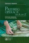 Przebieg operacji od A do Z Praktyczny przewodnik dla instrumentariuszek Harmsen Gertraud